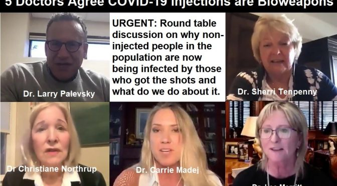 URGENT! 5 Doctors Agree that COVID-19 Injections are Bioweapons and Discuss What to do About It